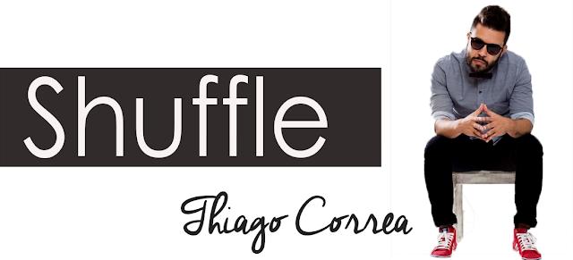 thiago - Shuffle #perdiaconta- Thiago Correa