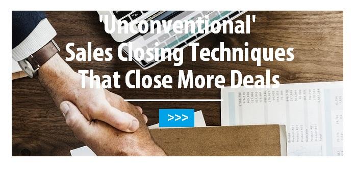 Unconventional sales closing techniques that close more deals