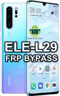 Huawei P30 ELE-L29 FRP Bypass Downgrade Offical Stock RomFirmwareFlash file Download