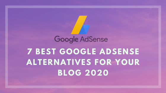7 Best Google AdSense Alternatives For Your Blog 2020
