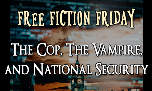 The Cop, The Vampire, and National Security by Natasha Duncan-Drake