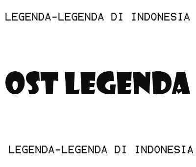 Lagu OST Legenda Terkenal di Indonesia - DanangGreen Blog