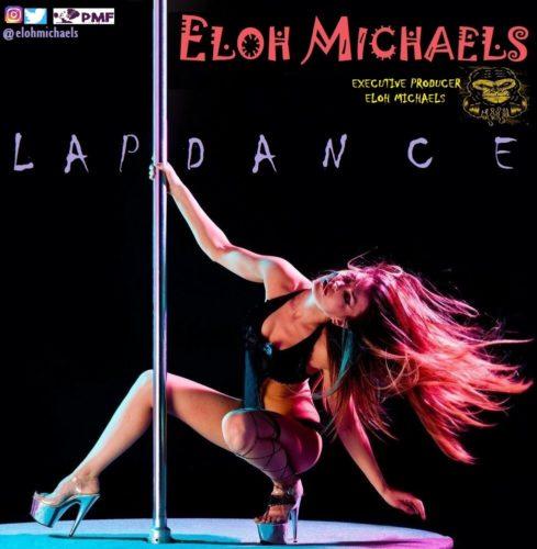 """Eloh Michaels – """"Lap Dance"""" #Arewapublisize"""