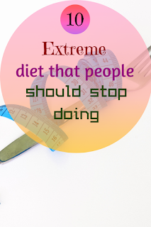 Top 10 Extreme diet that people should stop doing
