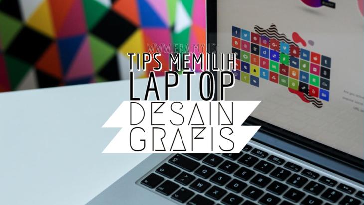 Tips Dalam Memilih Laptop Untuk Yang Suka Desain Grafis