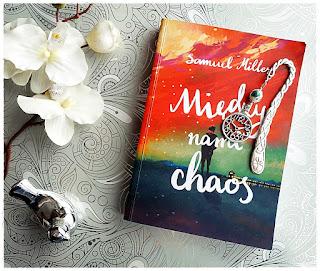 """""""Między nami chaos"""" Samuel Miller"""