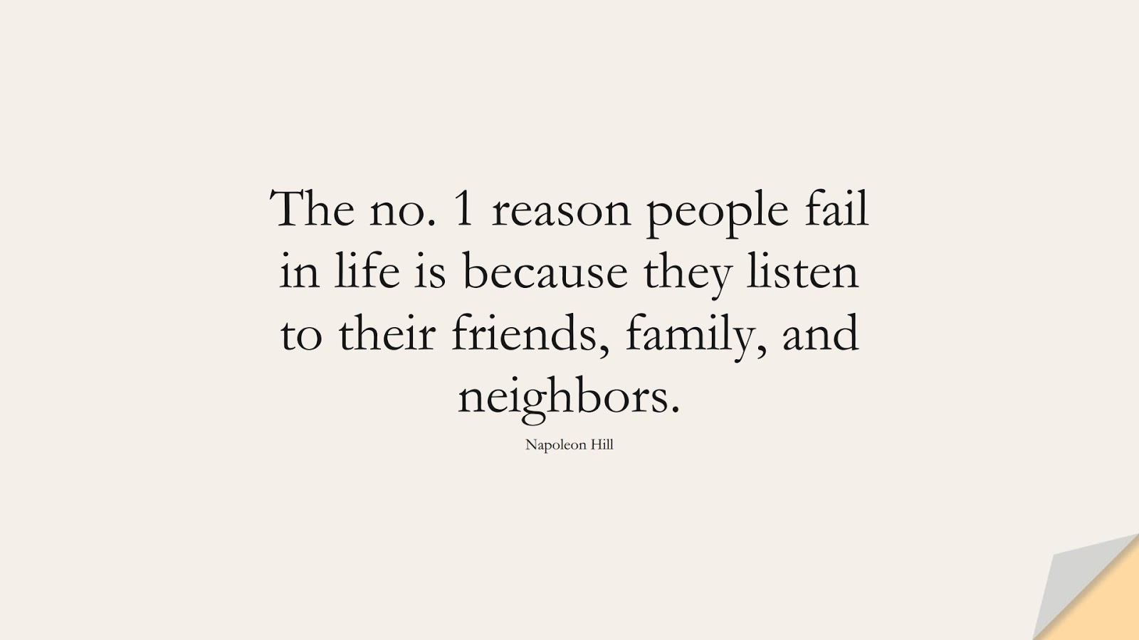 The no. 1 reason people fail in life is because they listen to their friends, family, and neighbors. (Napoleon Hill);  #InspirationalQuotes
