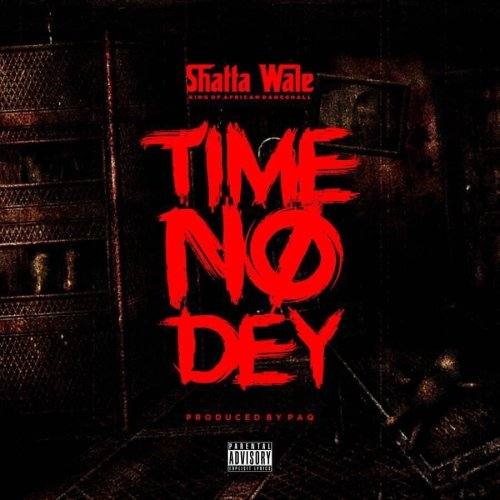 Shatta Wale – Time No Dey (Prod. by Paq)