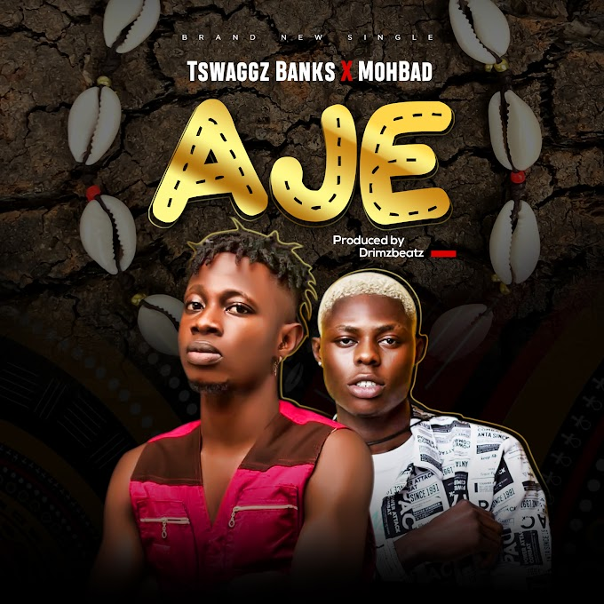 Tswaggz Banks ft Mohbad - Aje
