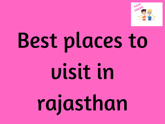 Best Tourist places to explore in Rajasthan