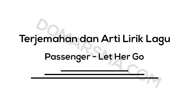 Terjemahan dan Arti Lirik Lagu Passenger - Let Her Go