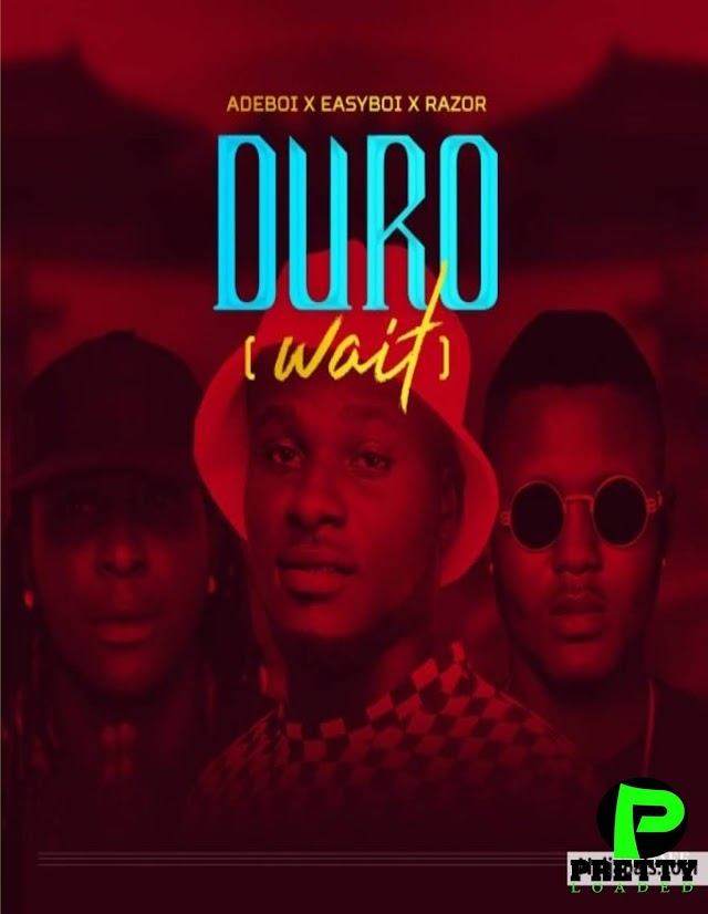 DOWNLOAD MP3: Adeboi Ft. Easyboi X Razor - Duro (Wait). || Aruwaab9ja