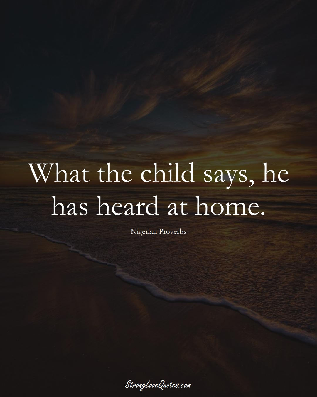 What the child says, he has heard at home. (Nigerian Sayings);  #AfricanSayings
