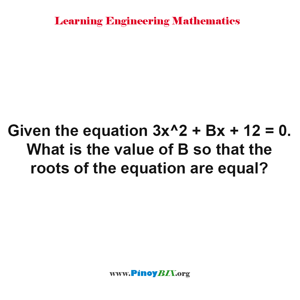 What is the value of B so that the roots of the equation are equal?