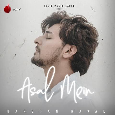 Asal Mein Love Song Lyrics, Sung By Darshan Raval.