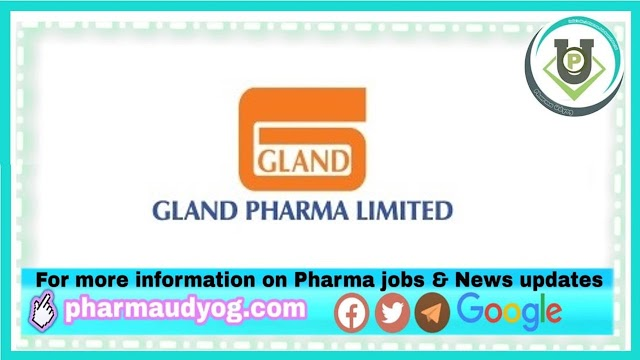 Gland Pharma | Walk-in interview for Multiple Departments on 24th-25th Sept 2021