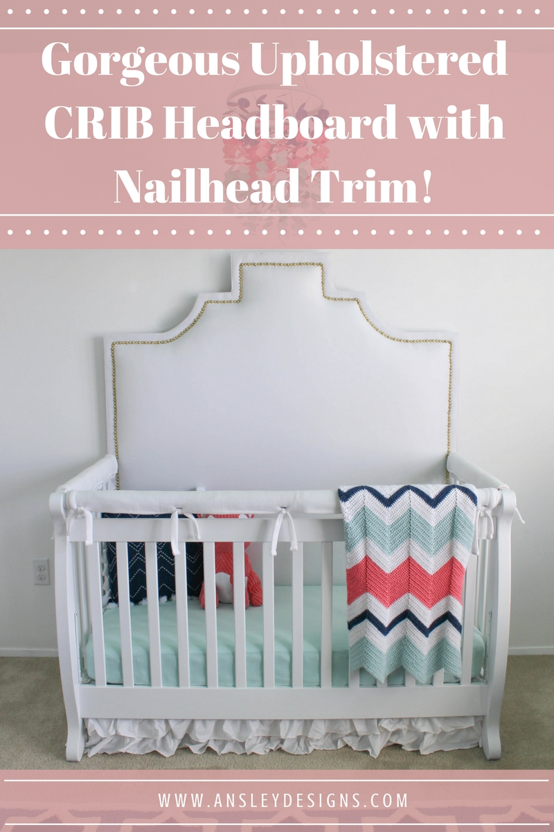 Making An Upholstered Headboard With Nailhead Trim Ansley Designs Diy Upholstered Crib Headboard With Nailhead Trim