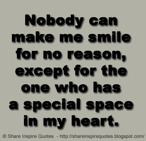 I Have Every Reason To Smile Quotes: Nobody Can Make Me Smile For No Reason, Except For The One