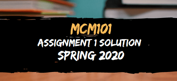 MCM101 ASSIGNMENT NO.1 SOLUTION SPRING 2020