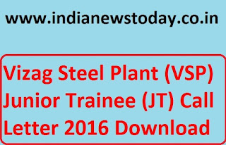 Vizag Steel Plant Junior Trainee (VSP) Call Letter 2016 Download @ www.vizagsteel.com