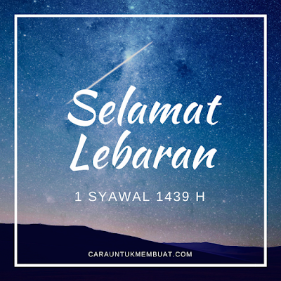 Selamat Lebaran 1 Syawal 1439 H