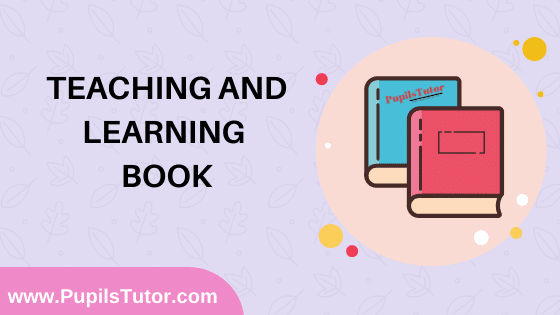 Teaching And Learning Book in English Medium Free Download PDF for B.Ed 1st And 2nd Year / All Semesters And All Courses - www.PupilsTutor.Com