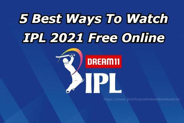 5 Best Ways To Watch IPL 2021 Free Online
