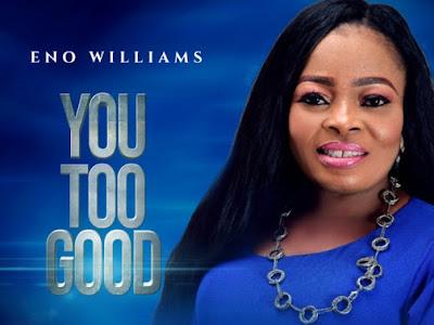 GOSPEL MP3: Eno WIlliams - You Too Good || @Enowilliamz