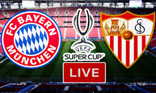 Watch Live Streaming Match Uefa Super Cup Bayern Munich vs Sevilla Fc