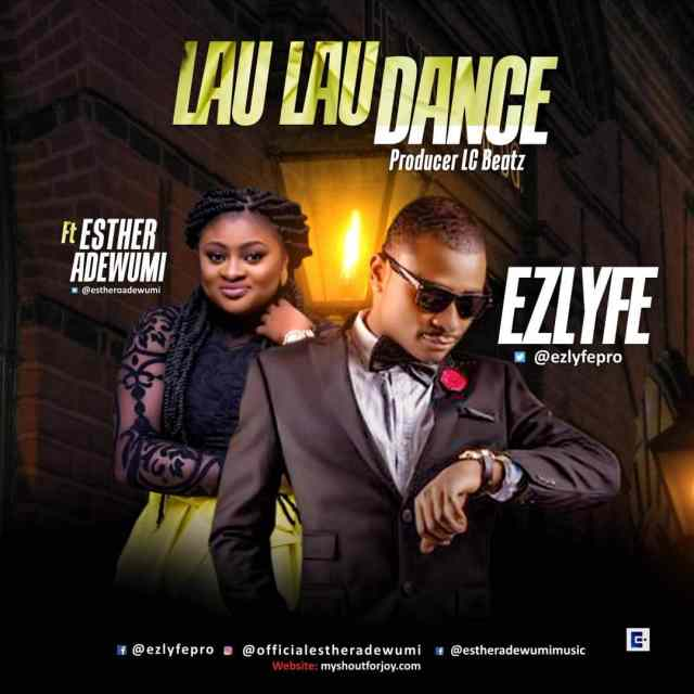 Music: Lau Lau Dance - Ezlyfe Ft. Esther Adewumi