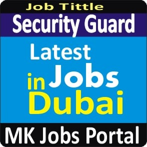 Security Guard Jobs Vacancies In UAE Dubai For Male And Female With Salary For Fresher 2020 With Accommodation Provided | Mk Jobs Portal Uae Dubai 2020