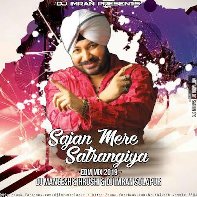 Sajan Mere Satrangiya - EDM Mix 2019 - DJ Mangesh & Hrushi & DJ imran Solapur