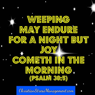 Weeping may endure for the night but joy comes in the morning Psalm 30:5