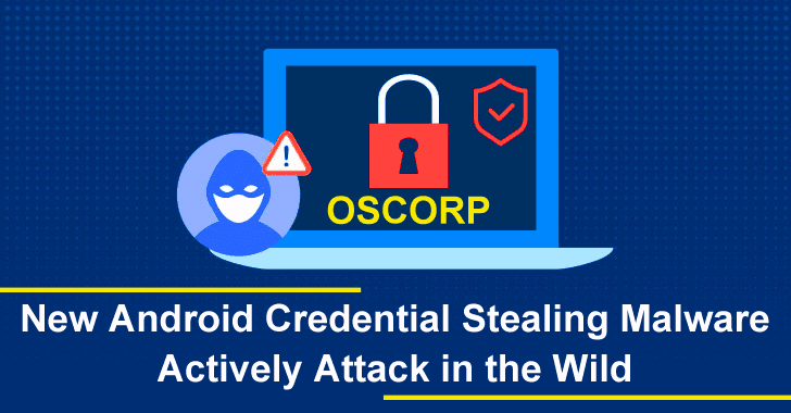 Oscorp – New Android Credential Stealing Malware Actively Attack in the Wild