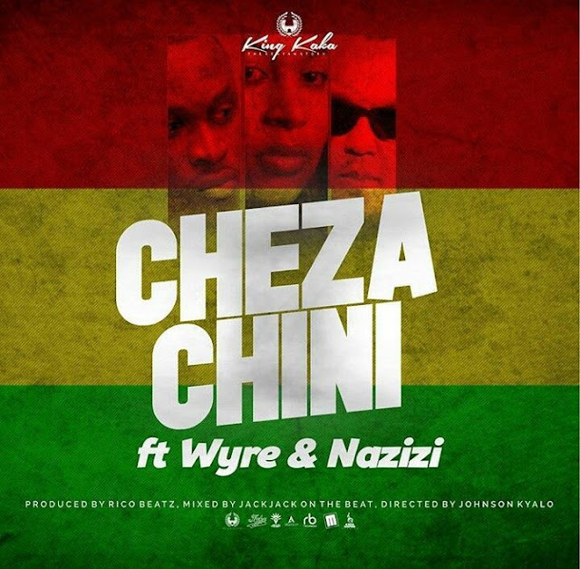 King Kaka  Ft. Nazizi & Wyre - Cheza Chini