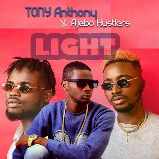 HOT Audio :Tony Anthony x Ajebo Hustlers – Light