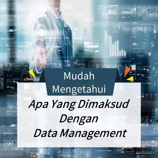 mudah mengetahui apa yang dimaksud dengan data management