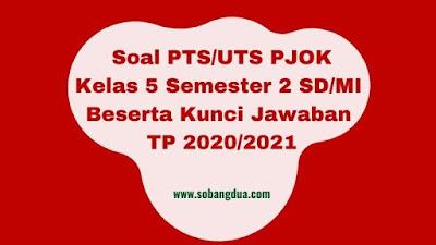Soal PTS/UTS PJOK Kelas 5 Semester 2 Beserta Kunci Jawaban TP 2020/2021
