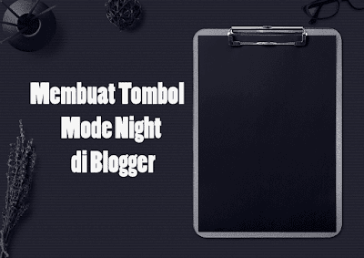 Cara Membuat Tombol Mode Malam (Night Mode) di Blogger