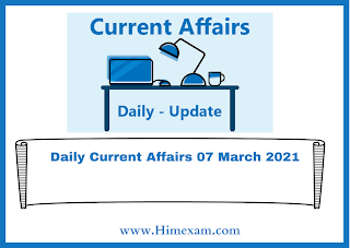 Daily Current Affairs 07 March  2021