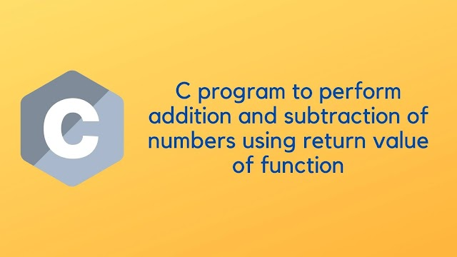 C program to perform addition and subtraction of numbers using return value of function