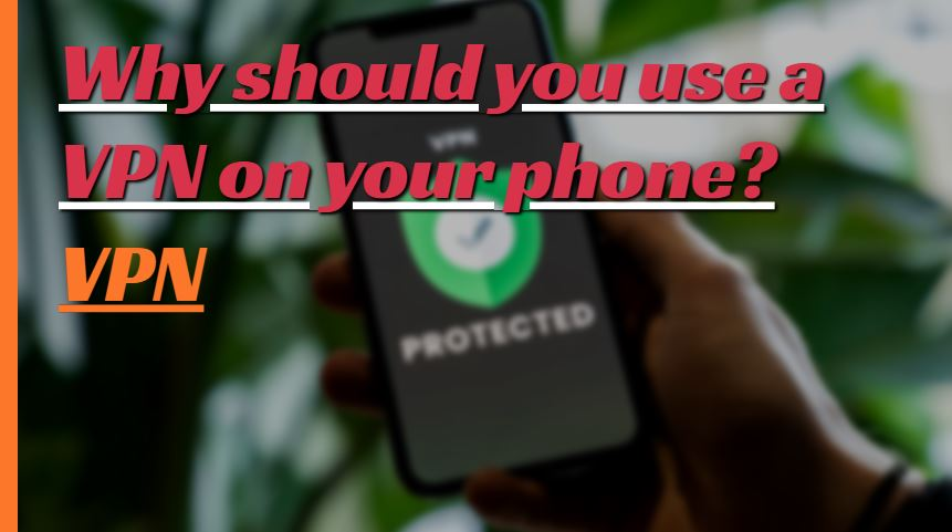 Why should you use a VPN on a smartphone