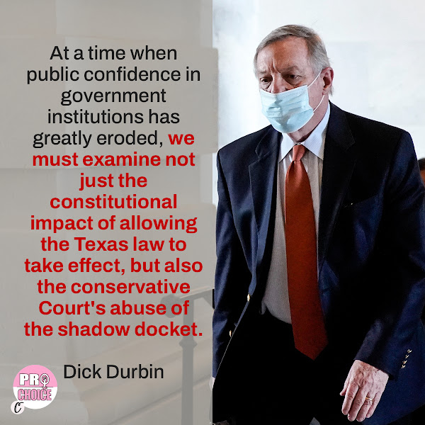 At a time when public confidence in government institutions has greatly eroded, we must examine not just the constitutional impact of allowing the Texas law to take effect, but also the conservative Court's abuse of the shadow docket. — Sen. Dick Durbin