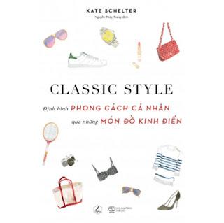 Classic Style - Định Hình Phong Cách Cá Nhân Qua Những Món Đồ Kinh Điển ebook PDF EPUB AWZ3 PRC MOBI
