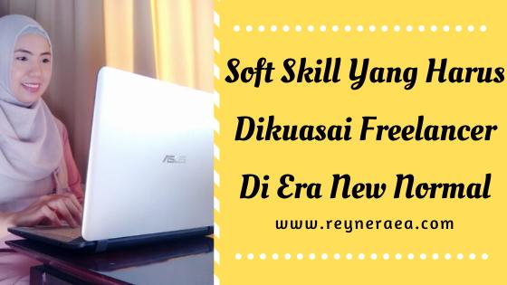Soft Skill Yang Harus Dikuasai Freelancer Di Era New Normal