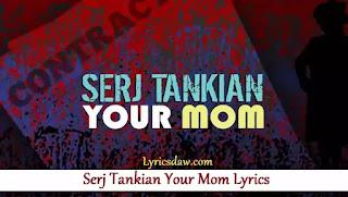 Serj Tankian Your Mom Lyrics