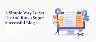 A Simple Way To Set Up And Run a Super Successful Blog