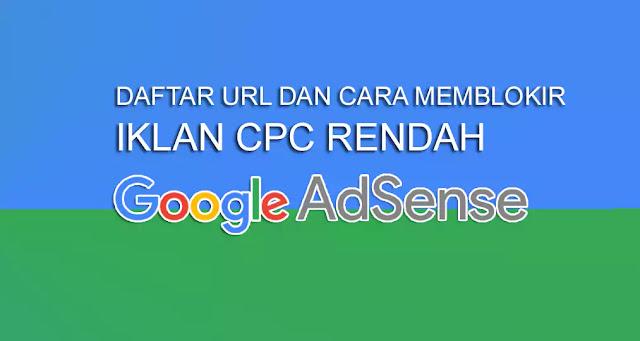 Cara Blokir URL Iklan Adsense CPC Rendah Terbaru
