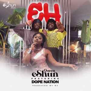 Queen eShun – EH Ft DopeNation (Produced by B2)