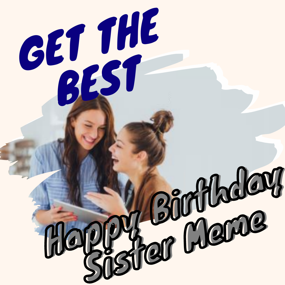 Get 100 S Of Funny Happy Birthday Sister Meme For Crook Memes Vs Quotes